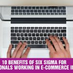 Top 10 utilities of Six Sigma for an E-Commerce Professional
